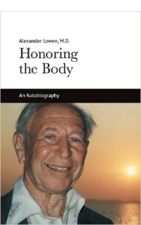 Honoring the Body: The Autobiography of Alexander Lowen, M.D. (2004)