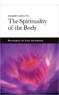 The Spirituality of the Body: Bioenergetics for Grace and Harmony (1990)